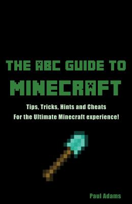 Hungry Goat Press ABC Guide to Minecraft: Tips, Tricks, Hints and Cheats, for the Ultimate Minecraft Experience! by Adams, Paul [Paperback] at Sears.com